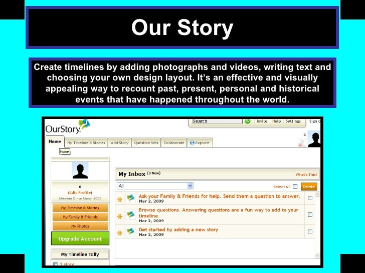 Our Story Create timelines by adding photographs and videos, writing text and choosing your own design layout. It's an eff...