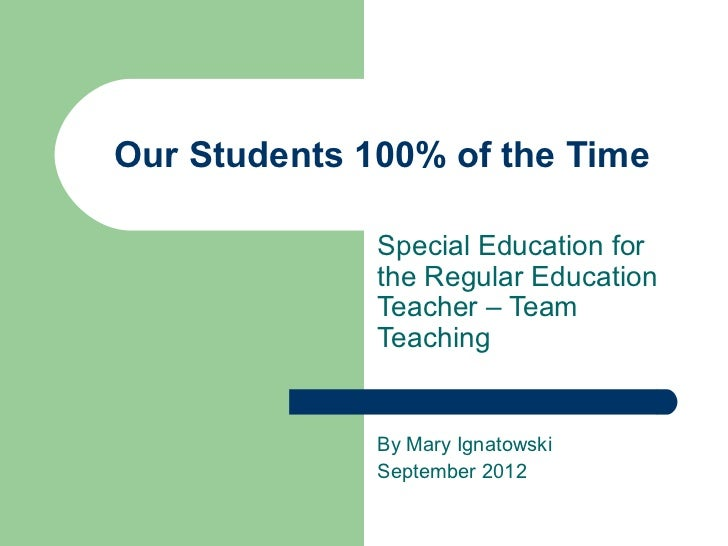 Our Students 100% of the Time              Special Education for              the Regular Education              Teacher –...