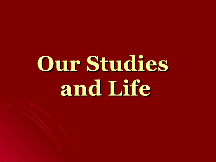 Our Studies  and Life