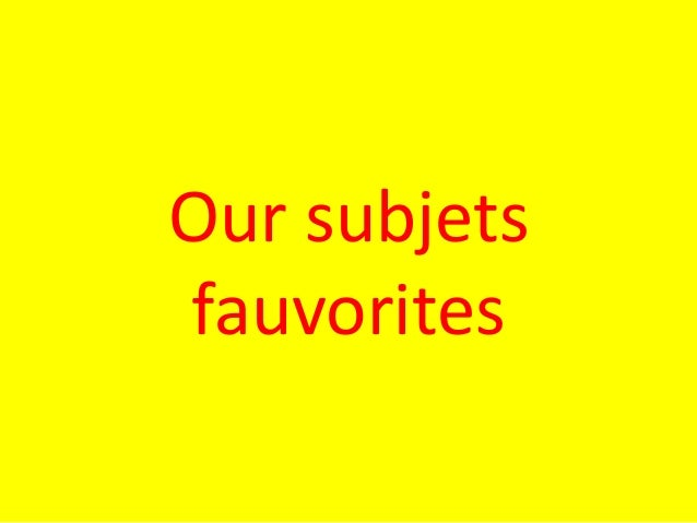 our subjets fauvorites