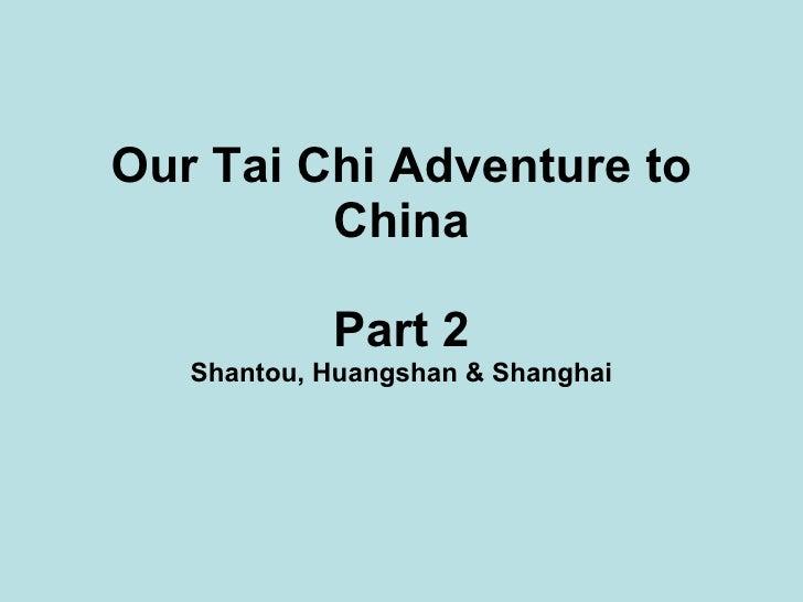 Our Tai Chi Adventure to China Part 2 Shantou, Huangshan & Shanghai