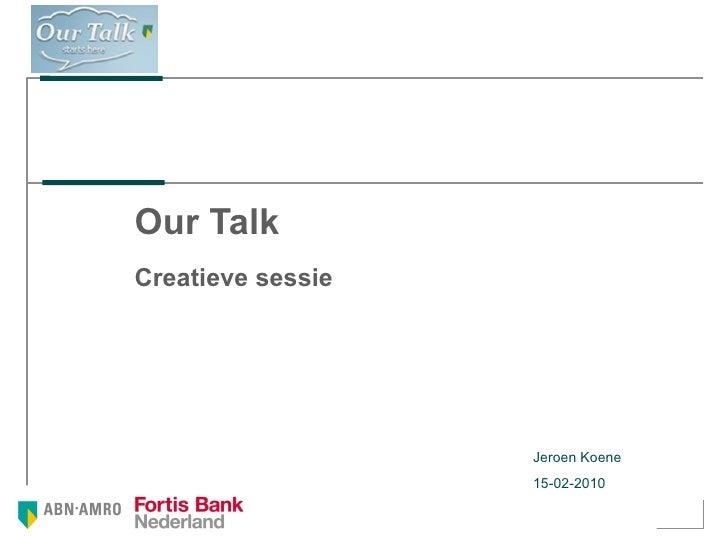 Our Talk Creatieve sessie  Jeroen Koene 15-02-2010