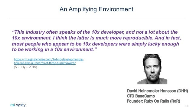 """An Amplifying Environment """"This industry often speaks of the 10x developer, and not a lot about the 10x environment. I thi..."""