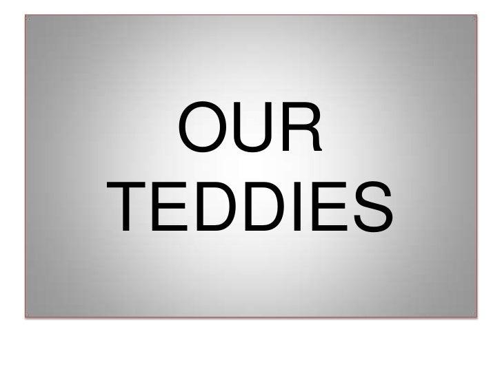 OUR TEDDIES<br />