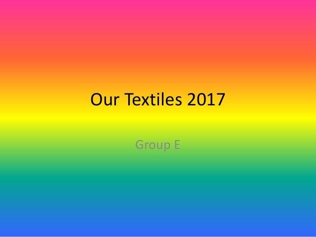 Our Textiles 2017 Group E