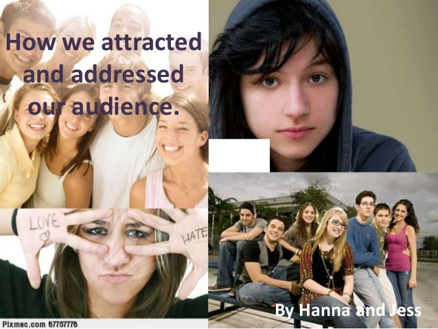 How we attracted and addressed our audience.                   By Hanna and Jess
