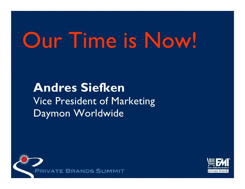 Our Time is Now!  Andres Siefken  Vice President of Marketing  Daymon Worldwide