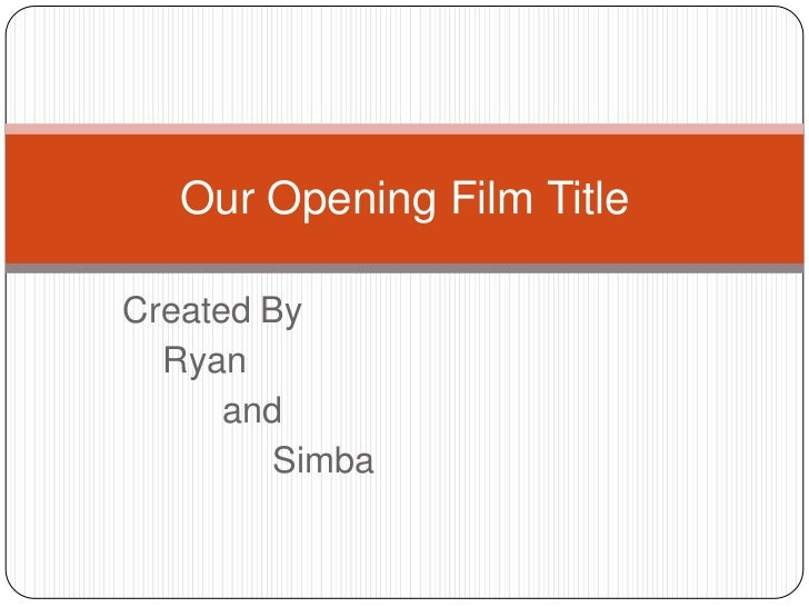 Our Opening Film TitleCreated By  Ryan      and        Simba