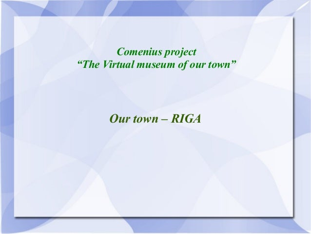 """Comenius project""""The Virtual museum of our town""""      Our town – RIGA"""