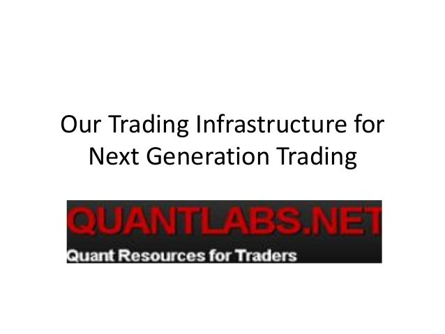 Our Trading Infrastructure for Next Generation Trading