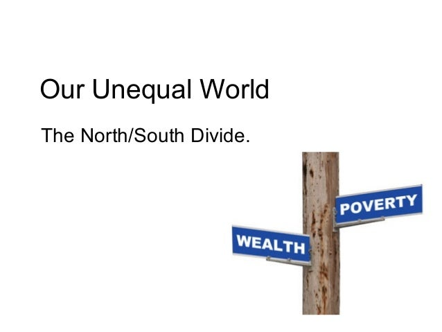 Our Unequal World The North/South Divide.