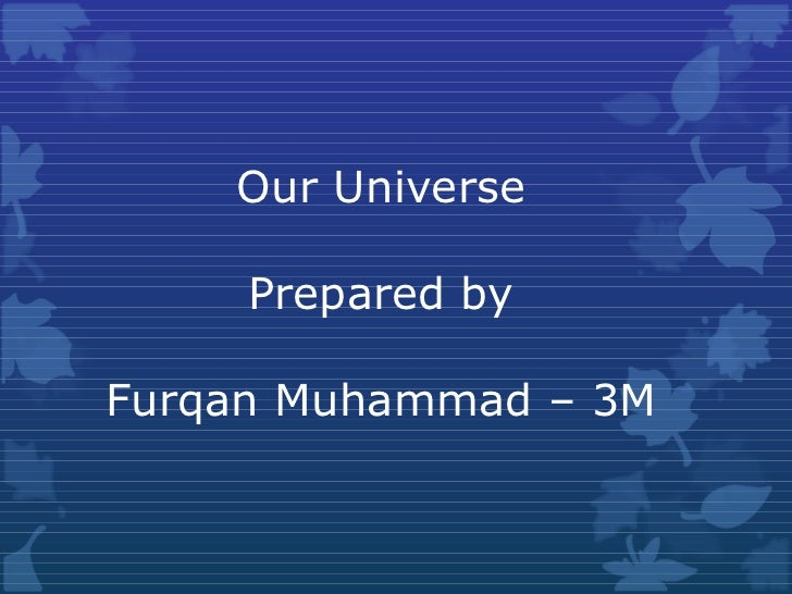 Our Universe Prepared by Furqan Muhammad – 3M