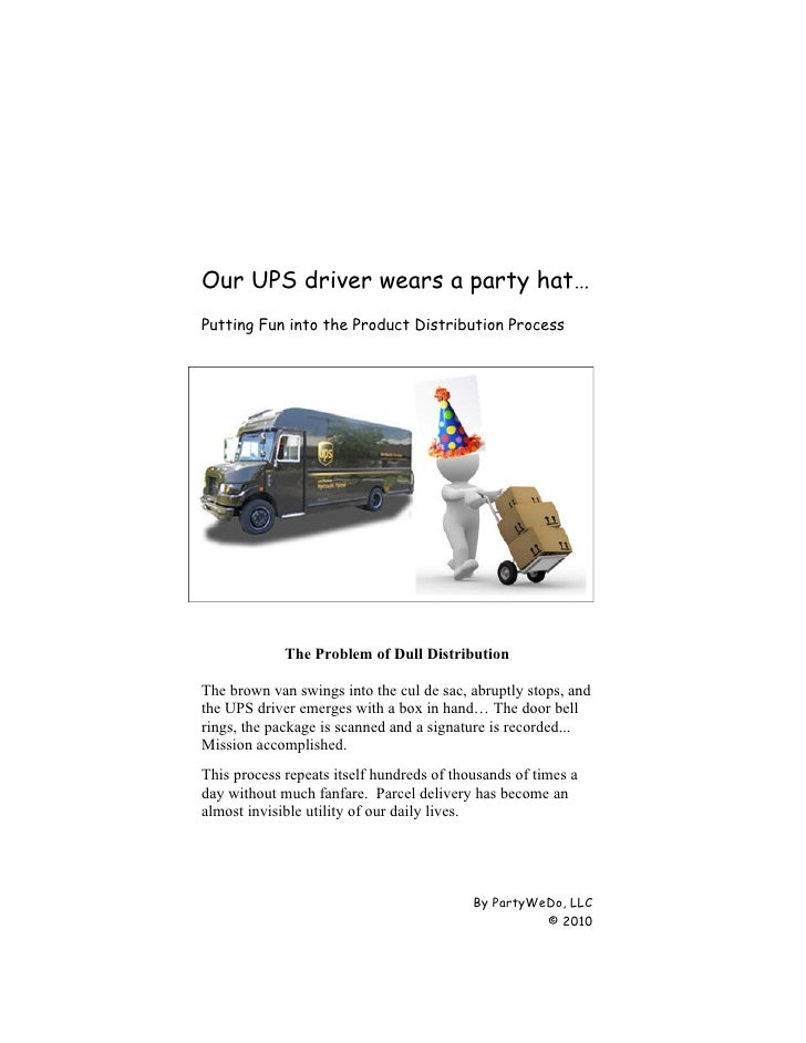 Our UPS driver wears a party hat… Putting Fun into the Product Distribution Process                  The Problem of Dull D...