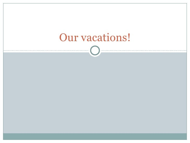 Our vacations!