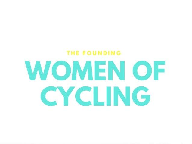 WOMEN OF CYCLING T H E F O U N D I N G
