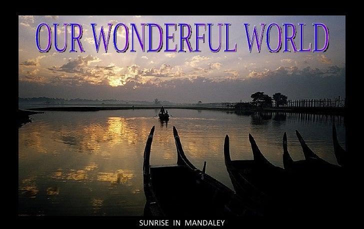 SUNRISE  IN  MANDALEY OUR WONDERFUL WORLD