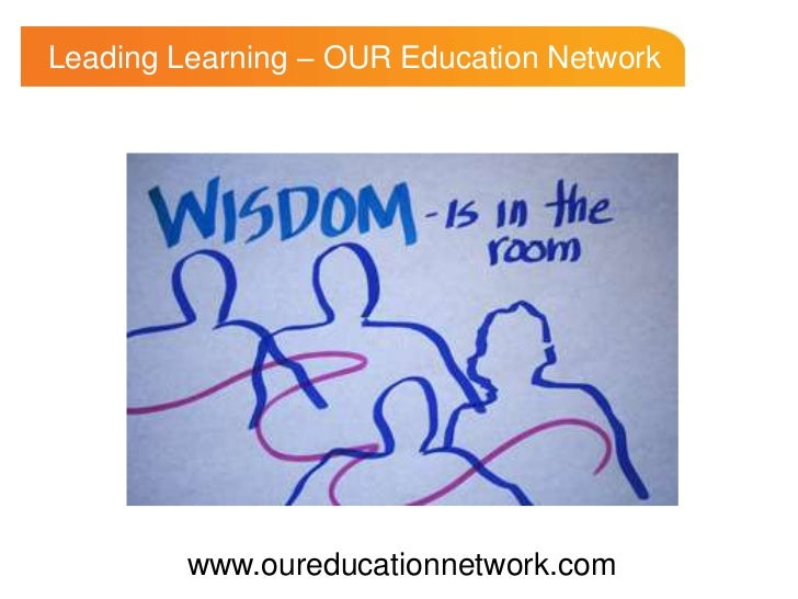 Leading Learning – OUR Education Network         www.oureducationnetwork.com