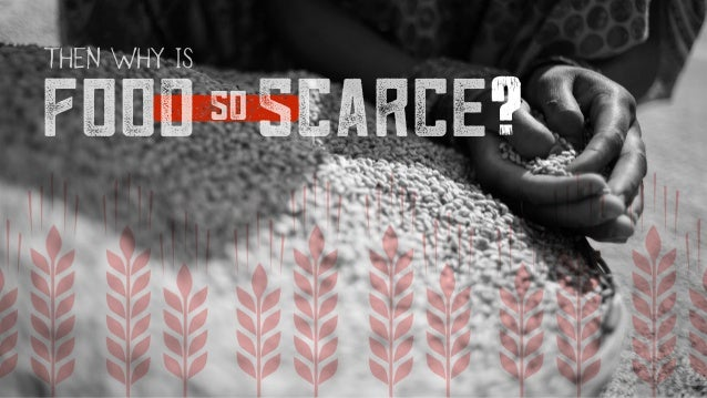 THEN WHY IS 1 sofood scarce?