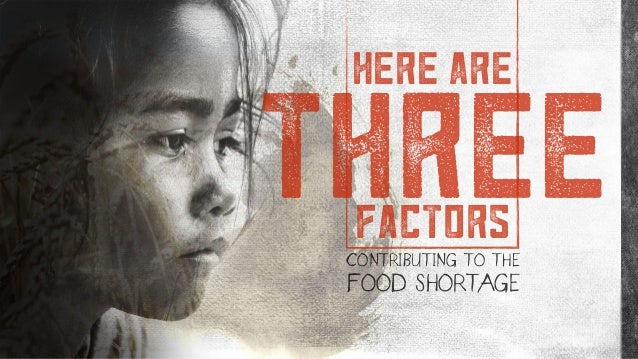 here are factors three CONTRIBUTING TO THE FOOD SHORTAGE