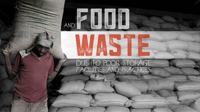DUE TO POOR STORAGE FACILITIES AND PRACTICES. food waste AND
