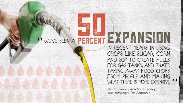 50WE'VE SEEN A expansionIN RECENT YEARS IN USING CROPS LIKE SUGAR, CORN AND SOY TO CREATE FUELS FOR GAS TANKS, AND THAT'S ...