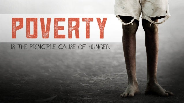 IS THE PRINCIPLE CAUSE OF HUNGER. poverty