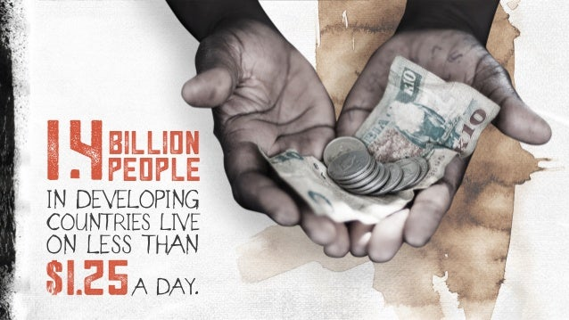 IN DEVELOPING COUNTRIES LIVE ON LESS THAN 14billion 125$ A DAY. people