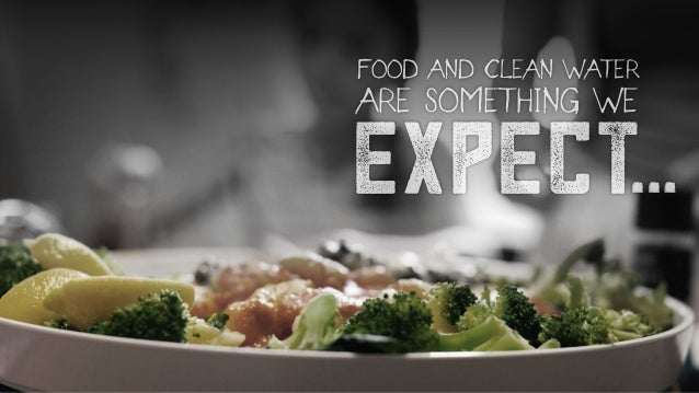 FOOD AND CLEAN WATER ARE SOMETHING WE expect