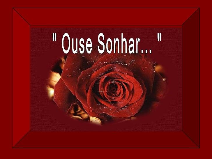 """"""" Ouse Sonhar... """""""