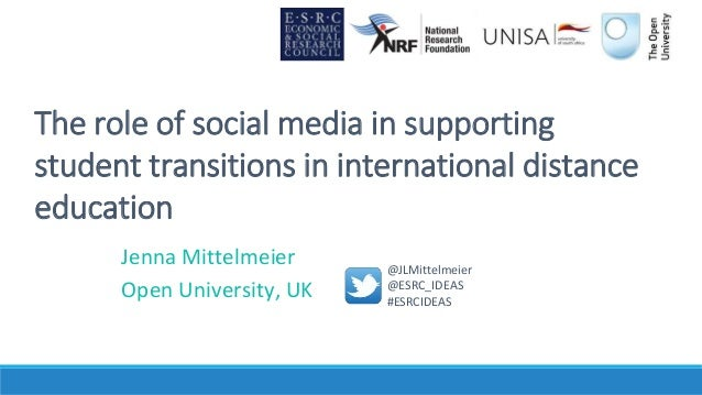 The role of social media in supporting student transitions in international distance education Jenna Mittelmeier Open Univ...