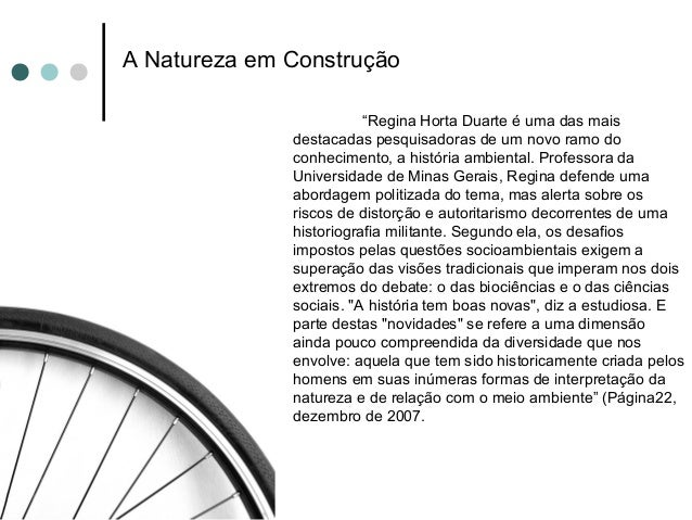 """A Natureza em Construção """"Regina Horta Duarte é uma das mais destacadas pesquisadoras de um novo ramo do conhecimento, a h..."""
