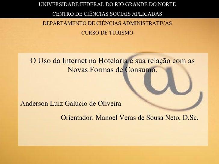 O Uso da Internet na Hotelaria e sua relação com as Novas Formas de Consumo. Anderson Luiz Galúcio de Oliveira Orientador:...