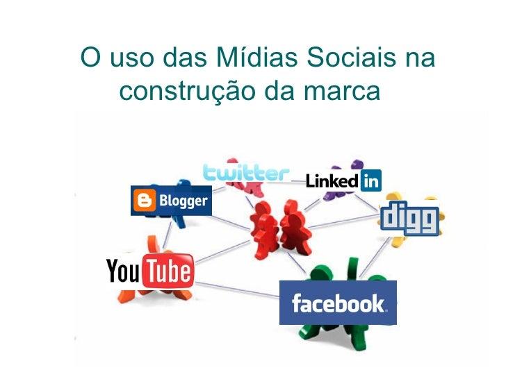 O uso das Mídias Sociais na   construção da marca