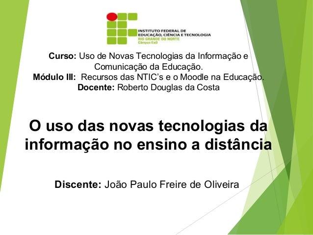 Curso: Uso de Novas Tecnologias da Informação e  Comunicação da Educação.  Módulo III: Recursos das NTIC's e o Moodle na E...