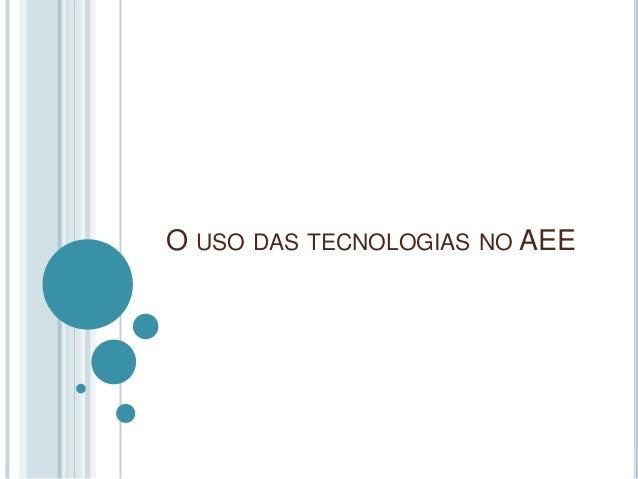 O USO DAS TECNOLOGIAS NO AEE