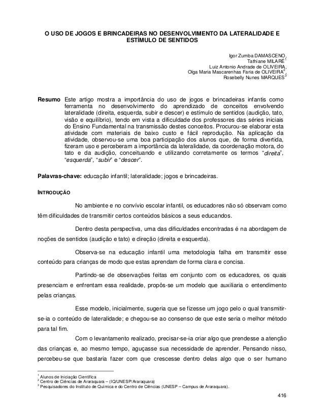 416 O USO DE JOGOS E BRINCADEIRAS NO DESENVOLVIMENTO DA LATERALIDADE E ESTÍMULO DE SENTIDOS Igor Zumba DAMASCENO, Tathiane...