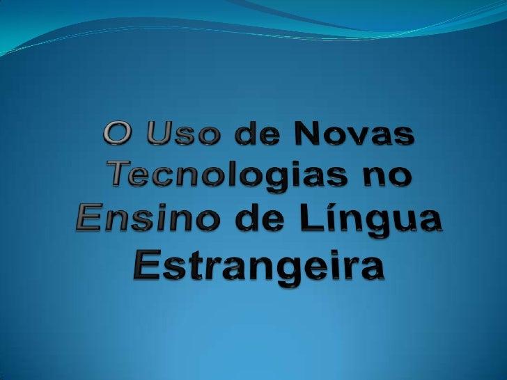 O Uso de Novas Tecnologias no Ensino de Língua Estrangeira<br />