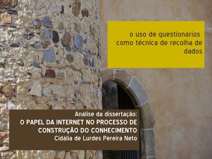 o uso de questionários  como técnica de recolha de dados Análise da dissertação: O PAPEL DA INTERNET NO PROCESSO DE CONSTR...