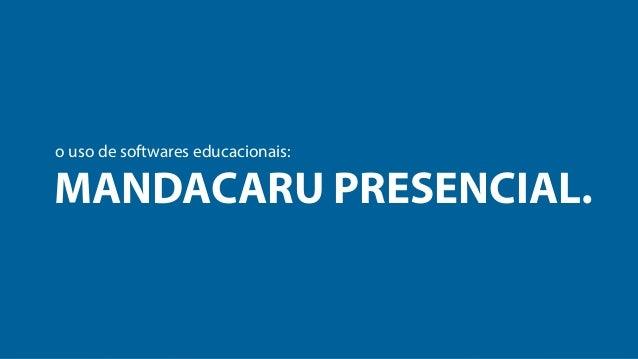 o uso de softwares educacionais:  MANDACARU PRESENCIAL.