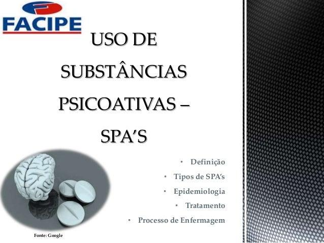 • Definição • Tipos de SPA's • Epidemiologia • Tratamento • Processo de Enfermagem Fonte: Google