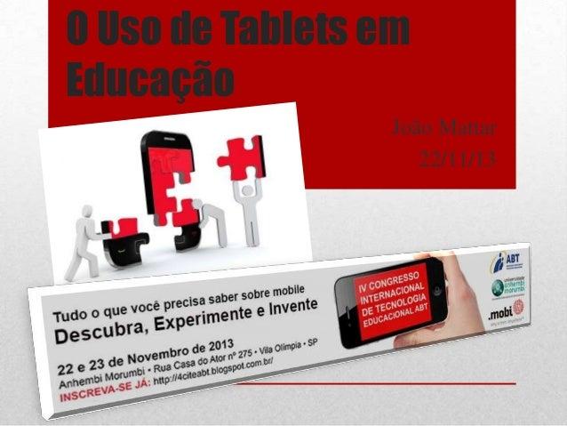 O Uso de Tablets em Educação João Mattar 22/11/13