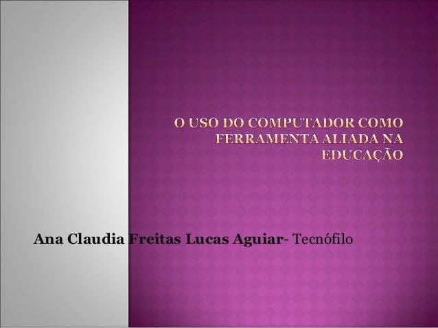 Ana Claudia Freitas Lucas Aguiar- Tecnófilo