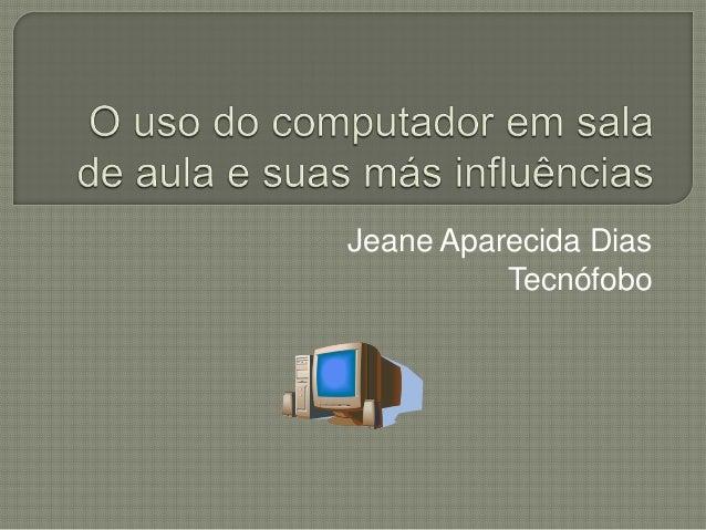 Jeane Aparecida Dias Tecnófobo