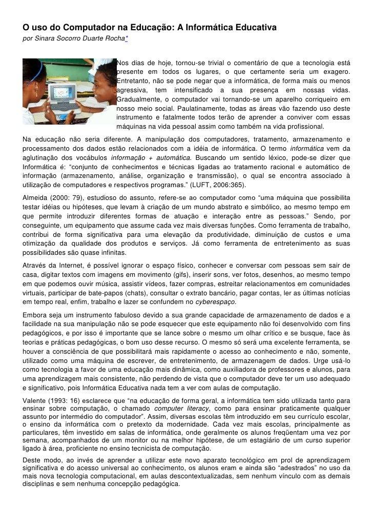 O uso do Computador na Educação: A Informática Educativapor Sinara Socorro Duarte Rocha*                               Nos...
