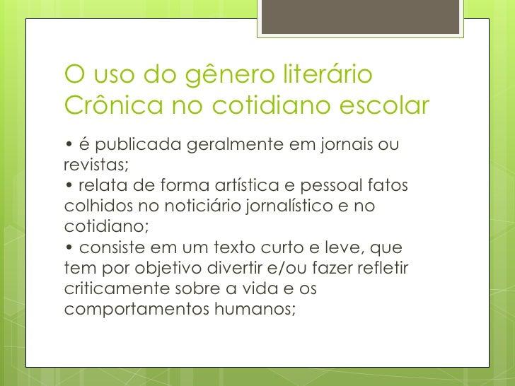 O uso do gênero literário Crônica no cotidiano escolar<br />• é publicada geralmente em jornais ou revistas;• relata de f...
