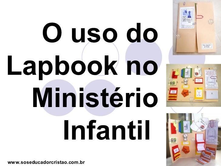 O uso doLapbook no  Ministério    Infantilwww.soseducadorcristao.com.br
