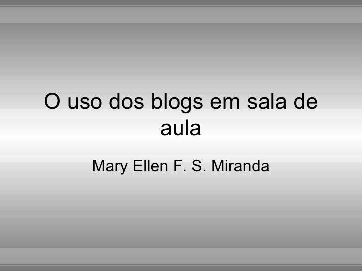 O uso dos blogs em sala de aula Mary Ellen F. S. Miranda