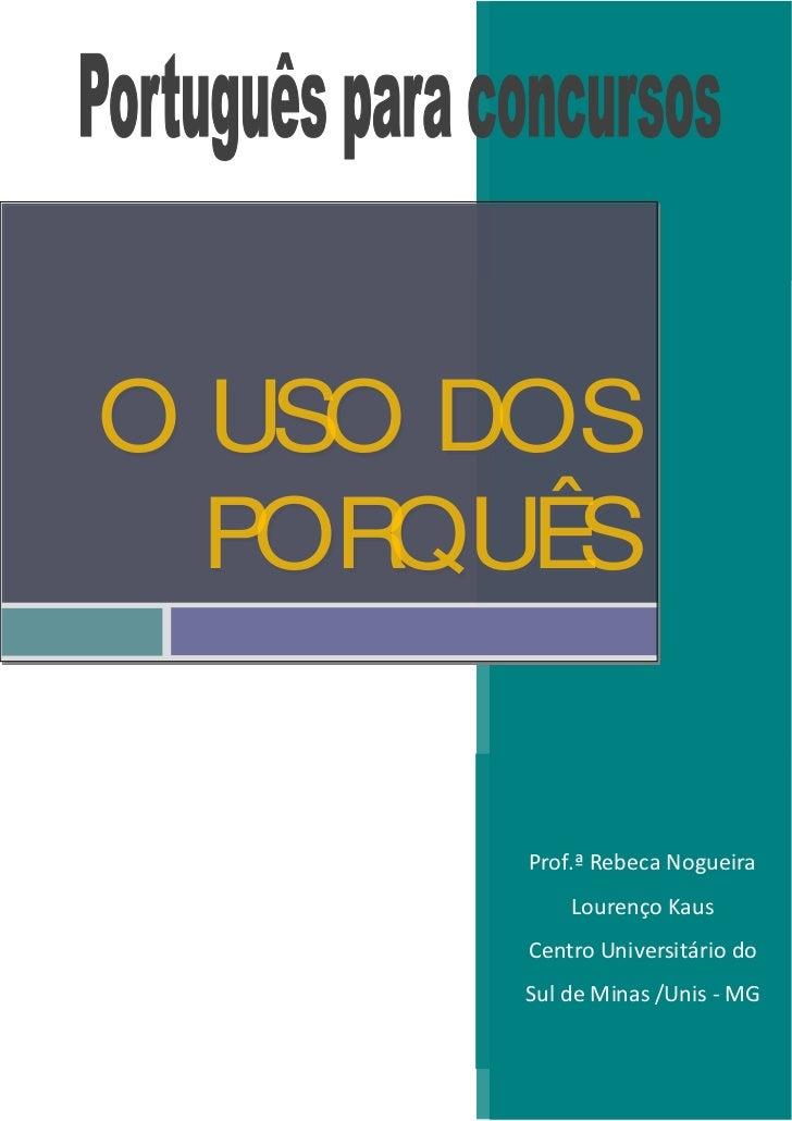 O USO DOS  PORQUÊS      Prof.ª Rebeca Nogueira          Lourenço Kaus      Centro Universitário do      Sul de Minas /Unis...