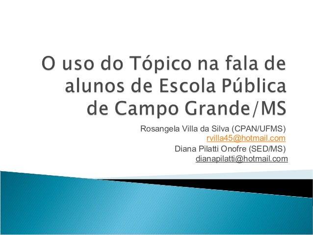 Rosangela Villa da Silva (CPAN/UFMS) rvilla45@hotmail.com Diana Pilatti Onofre (SED/MS) dianapilatti@hotmail.com
