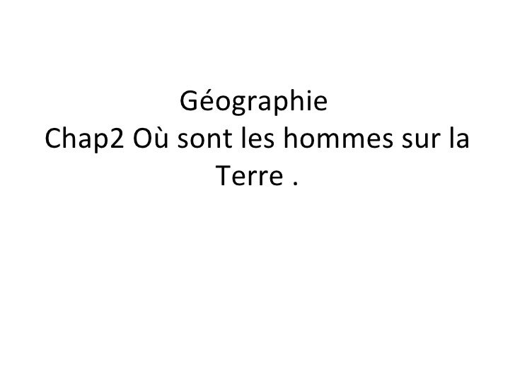 Géographie  Chap2 Où sont les hommes sur la Terre .